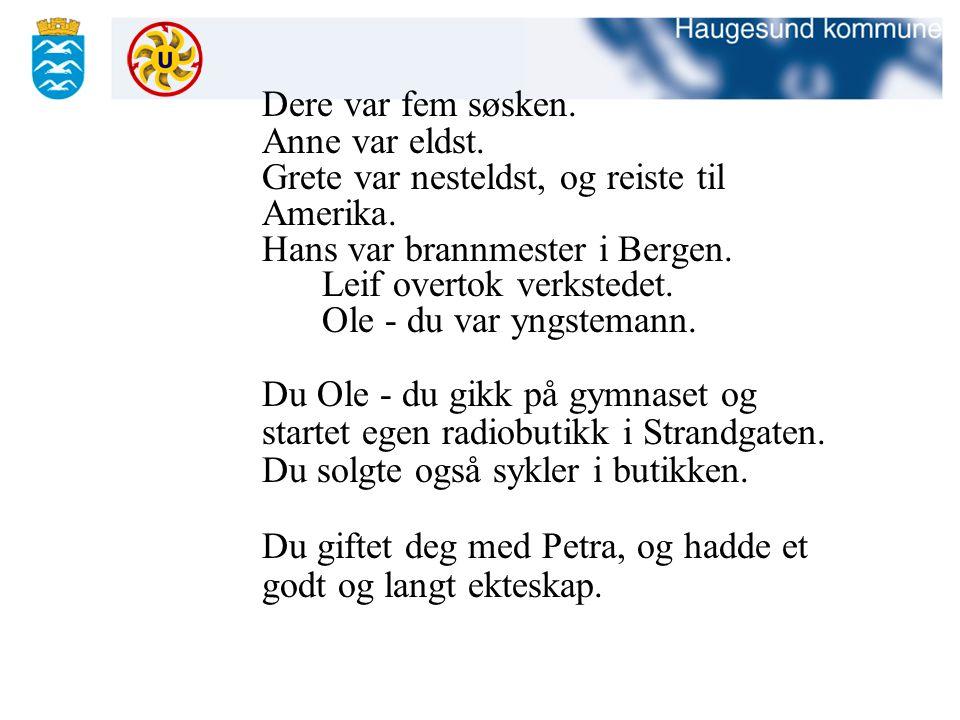 Dere var fem søsken. Anne var eldst. Grete var nesteldst, og reiste til Amerika. Hans var brannmester i Bergen. Leif overtok verkstedet. Ole - du var
