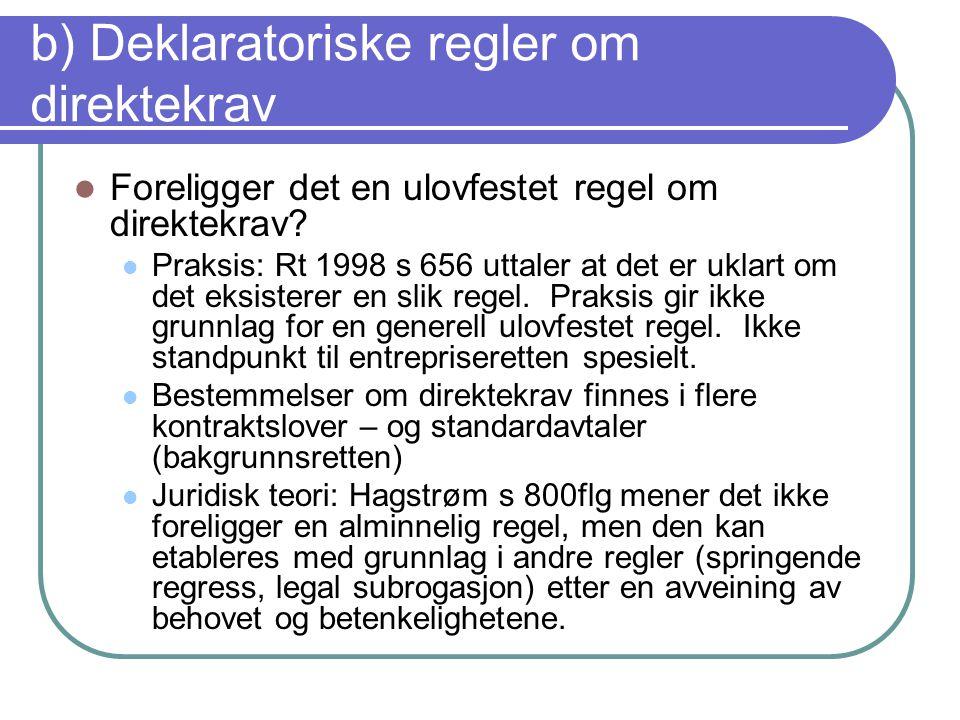 b) Deklaratoriske regler om direktekrav Foreligger det en ulovfestet regel om direktekrav? Praksis: Rt 1998 s 656 uttaler at det er uklart om det eksi