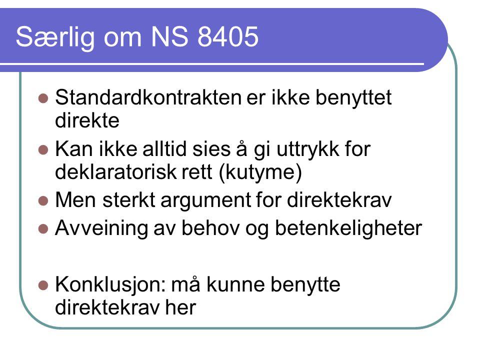 Særlig om NS 8405 Standardkontrakten er ikke benyttet direkte Kan ikke alltid sies å gi uttrykk for deklaratorisk rett (kutyme) Men sterkt argument for direktekrav Avveining av behov og betenkeligheter Konklusjon: må kunne benytte direktekrav her