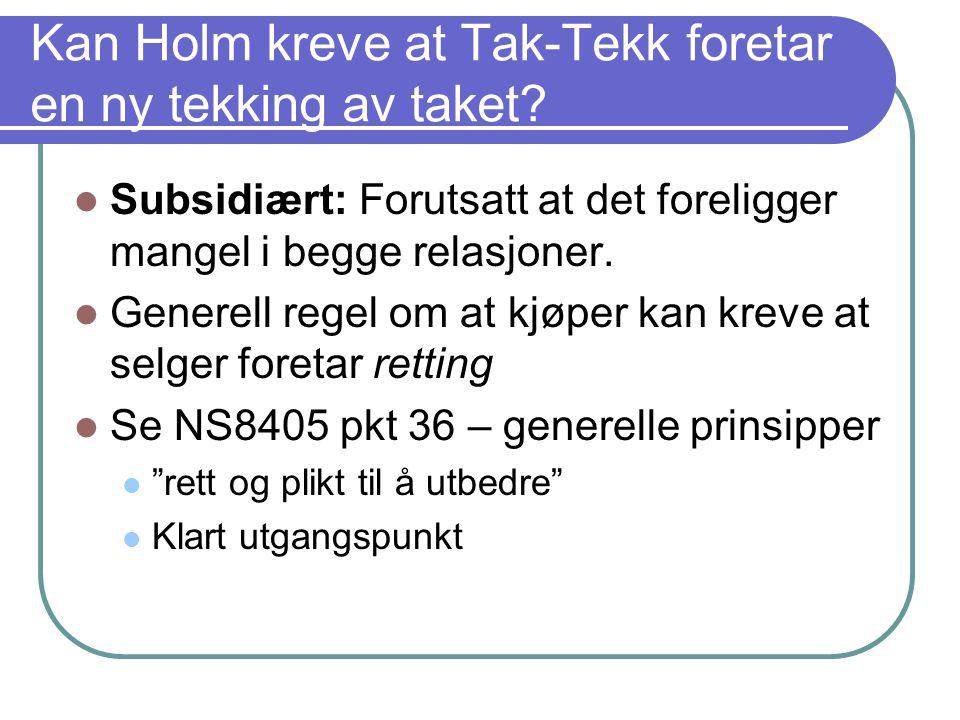Kan Holm kreve at Tak-Tekk foretar en ny tekking av taket? Subsidiært: Forutsatt at det foreligger mangel i begge relasjoner. Generell regel om at kjø