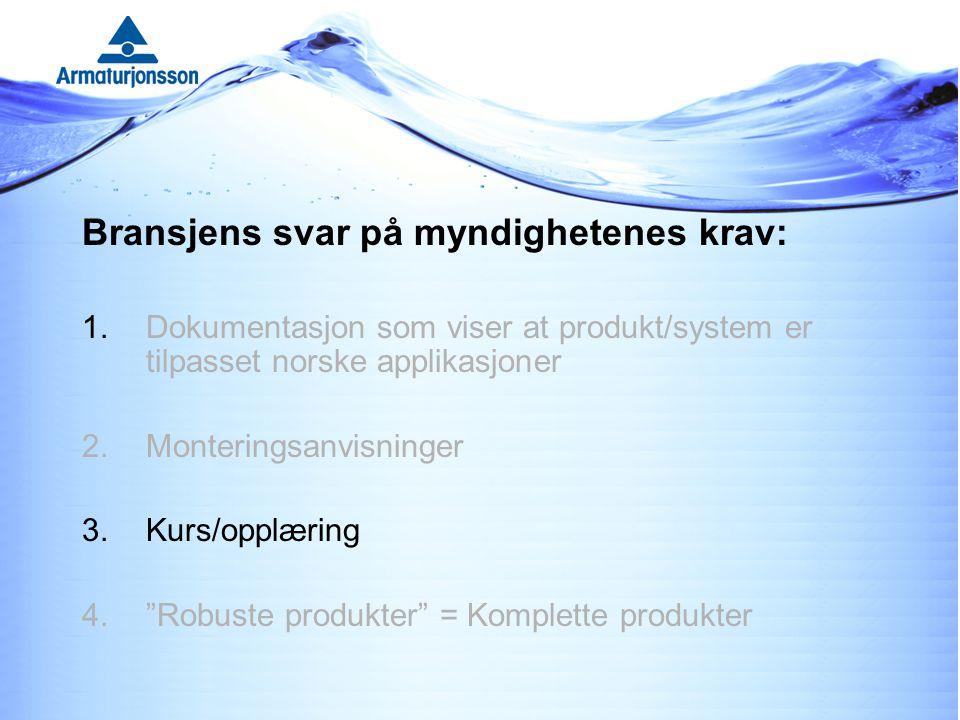 Bransjens svar på myndighetenes krav: 1.Dokumentasjon som viser at produkt/system er tilpasset norske applikasjoner 2.Monteringsanvisninger 3.Kurs/opplæring 4. Robuste produkter = Komplette produkter