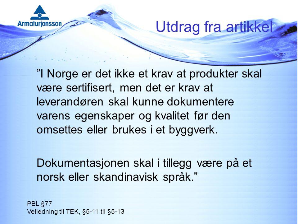 Utdrag fra artikkel I Norge er det ikke et krav at produkter skal være sertifisert, men det er krav at leverandøren skal kunne dokumentere varens egenskaper og kvalitet før den omsettes eller brukes i et byggverk.
