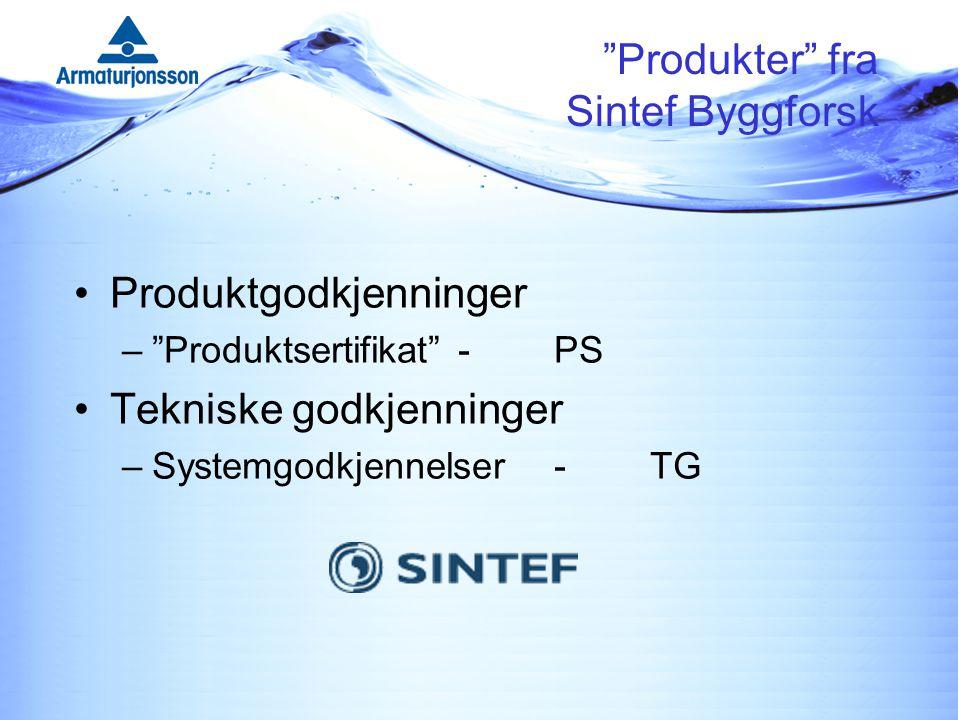 Produkter fra Sintef Byggforsk Produktgodkjenninger – Produktsertifikat -PS Tekniske godkjenninger –Systemgodkjennelser-TG