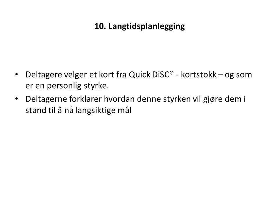 10. Langtidsplanlegging Deltagere velger et kort fra Quick DiSC® - kortstokk – og som er en personlig styrke. Deltagerne forklarer hvordan denne styrk