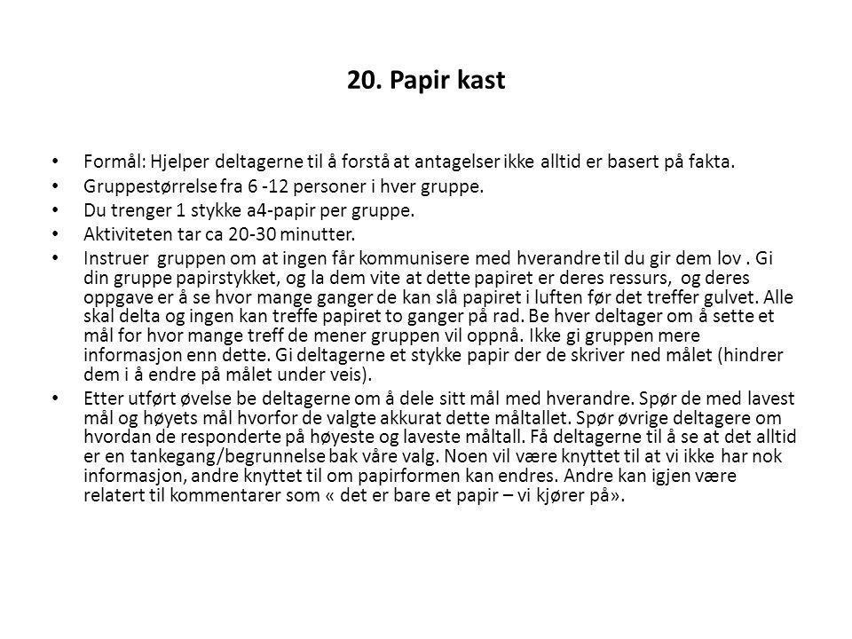 20. Papir kast Formål: Hjelper deltagerne til å forstå at antagelser ikke alltid er basert på fakta. Gruppestørrelse fra 6 -12 personer i hver gruppe.