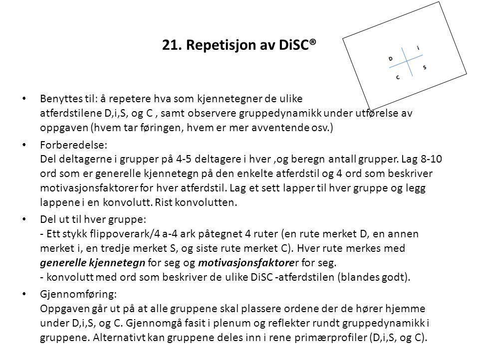 21. Repetisjon av DiSC® Benyttes til: å repetere hva som kjennetegner de ulike atferdstilene D,i,S, og C, samt observere gruppedynamikk under utførels