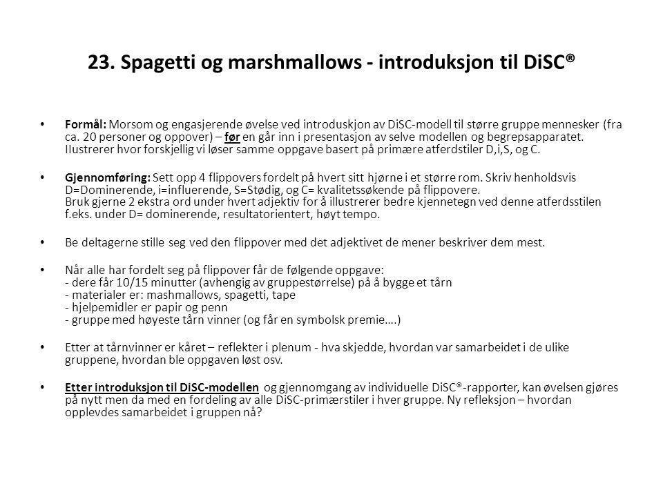 23. Spagetti og marshmallows - introduksjon til DiSC® Formål: Morsom og engasjerende øvelse ved introduskjon av DiSC-modell til større gruppe menneske