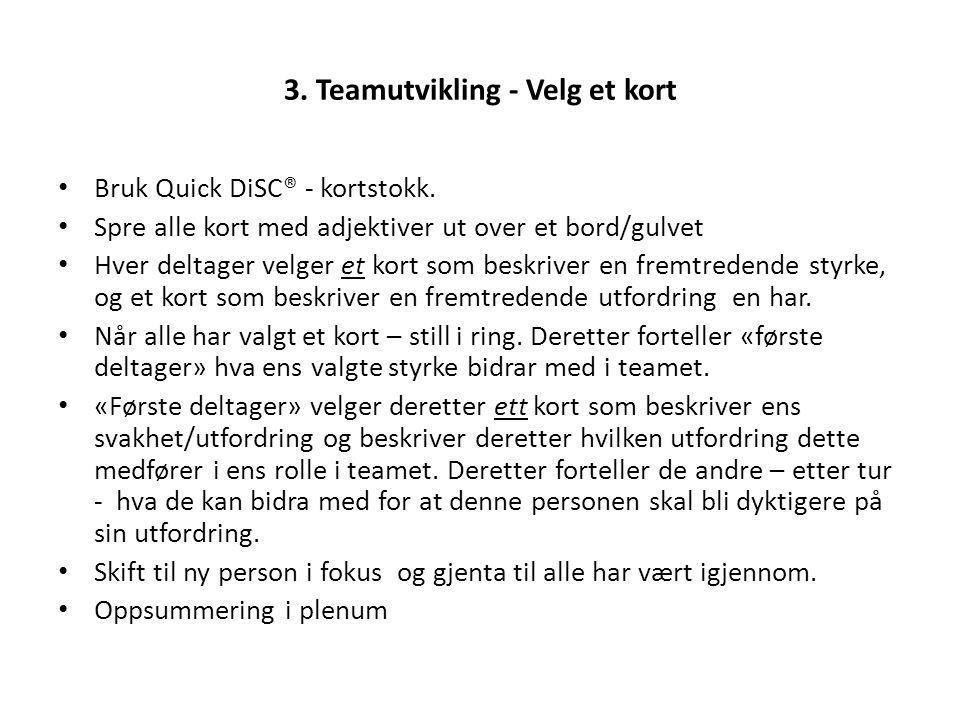 3. Teamutvikling - Velg et kort Bruk Quick DiSC® - kortstokk. Spre alle kort med adjektiver ut over et bord/gulvet Hver deltager velger et kort som be
