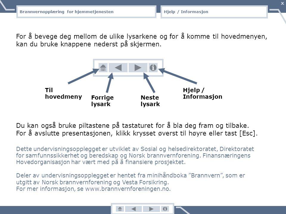 Brannvernopplæring for hjemmetjenesten X Hjelp / Informasjon For å bevege deg mellom de ulike lysarkene og for å komme til hovedmenyen, kan du bruke knappene nederst på skjermen.