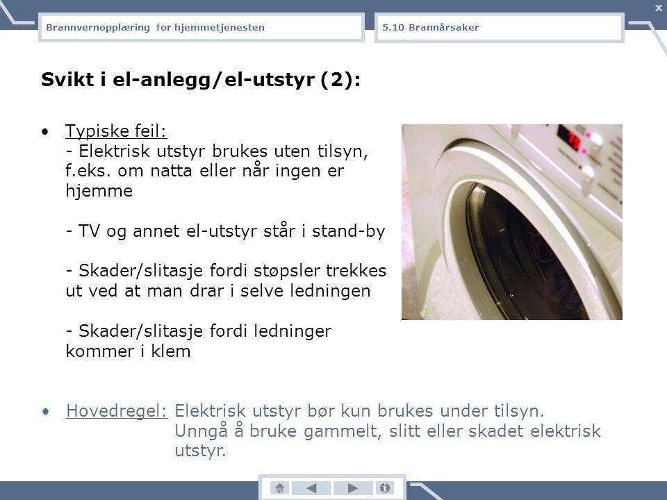 Brannvernopplæring for hjemmetjenesten X Svikt i el-anlegg/el-utstyr: Typiske feil: - Overbelastning av gamle el-anlegg - Overdreven bruk av skjøteled