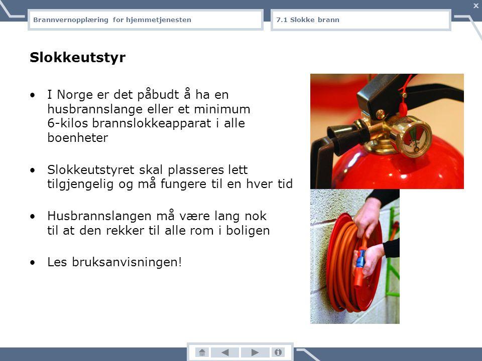 Brannvernopplæring for hjemmetjenesten X 7.0 Slokke brann Slokke brann Dersom man oppdager en brann tidlig nok og har egnet slokkeutstyr lett tilgjeng