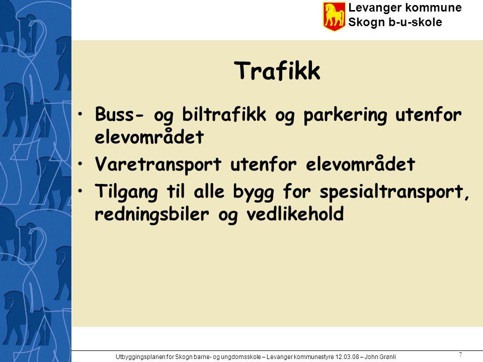 Levanger kommune Skogn b-u-skole Utbyggingsplanen for Skogn barne- og ungdomsskole – Levanger kommunestyre 12.03.08 – John Grønli 7 Trafikk Buss- og b
