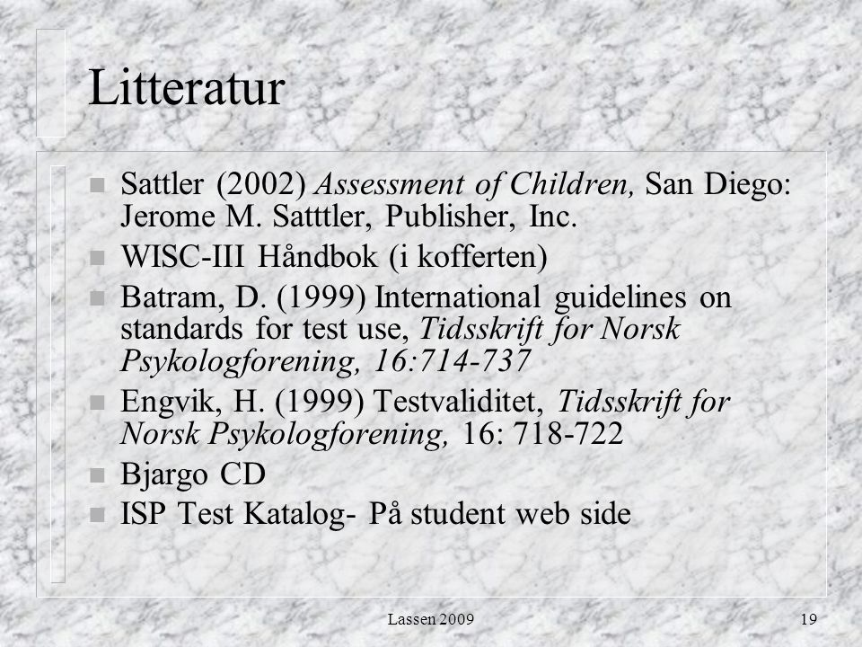 Lassen 200919 Litteratur n Sattler (2002) Assessment of Children, San Diego: Jerome M.