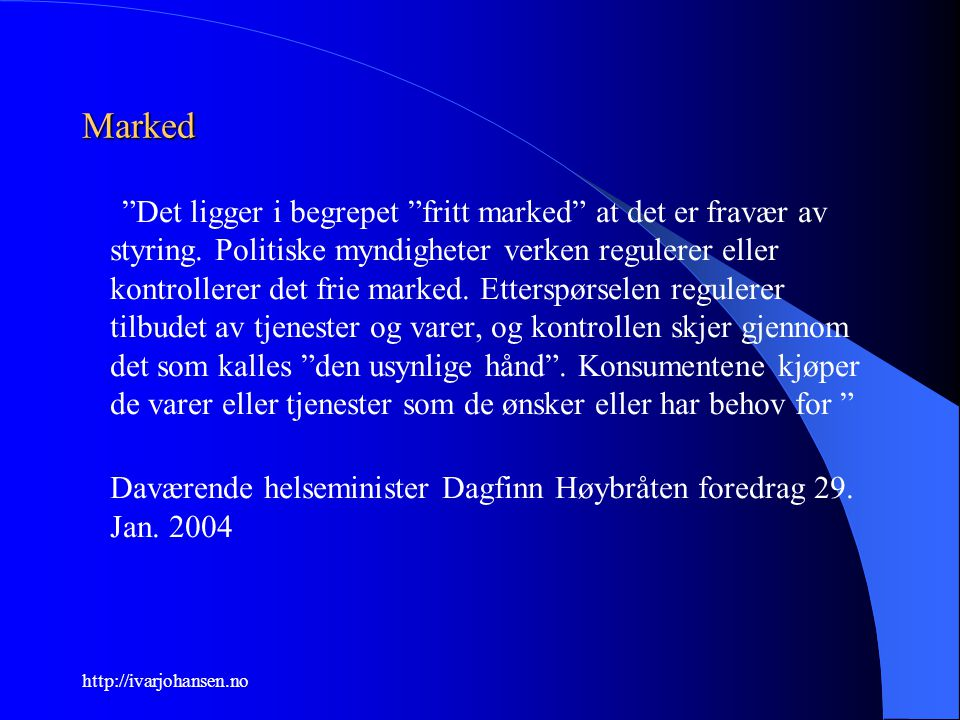 """http://ivarjohansen.no Marked """"Det ligger i begrepet """"fritt marked"""" at det er fravær av styring. Politiske myndigheter verken regulerer eller kontroll"""