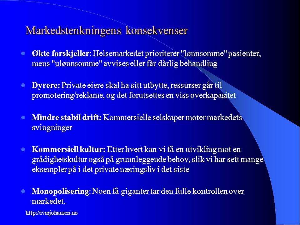 http://ivarjohansen.no Markedstenkningens konsekvenser Økte forskjeller: Helsemarkedet prioriterer