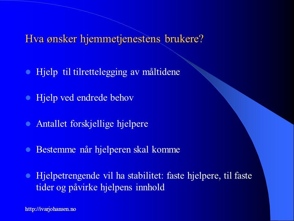 http://ivarjohansen.no Hva ønsker hjemmetjenestens brukere? Hjelp til tilrettelegging av måltidene Hjelp ved endrede behov Antallet forskjellige hjelp