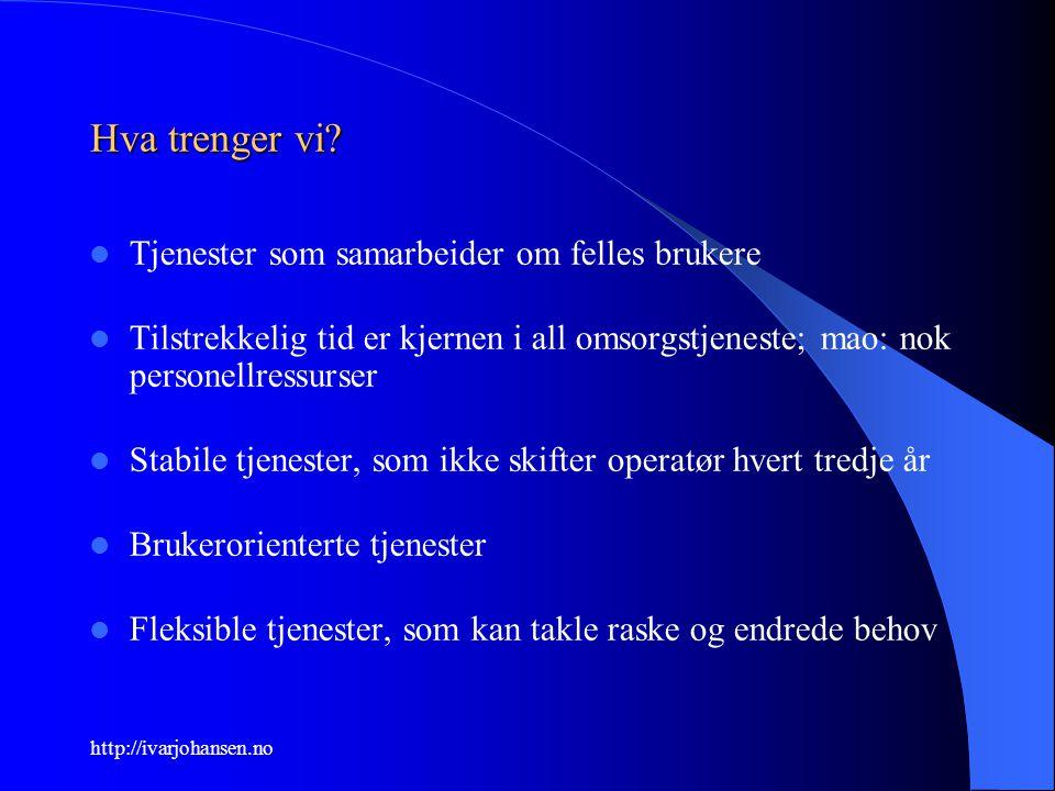 http://ivarjohansen.no Hva trenger vi? Tjenester som samarbeider om felles brukere Tilstrekkelig tid er kjernen i all omsorgstjeneste; mao: nok person