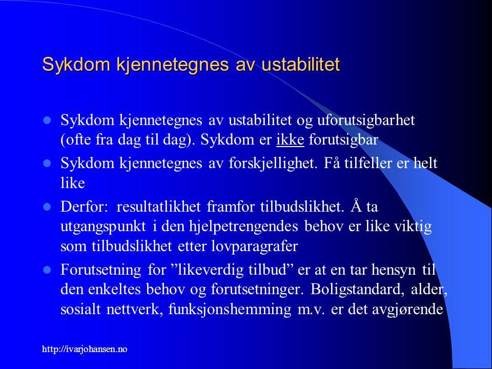 http://ivarjohansen.no Sykdom kjennetegnes av ustabilitet Sykdom kjennetegnes av ustabilitet og uforutsigbarhet (ofte fra dag til dag). Sykdom er ikke