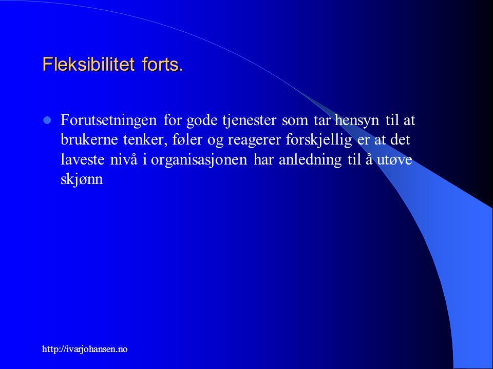 http://ivarjohansen.no Fleksibilitet forts. Forutsetningen for gode tjenester som tar hensyn til at brukerne tenker, føler og reagerer forskjellig er