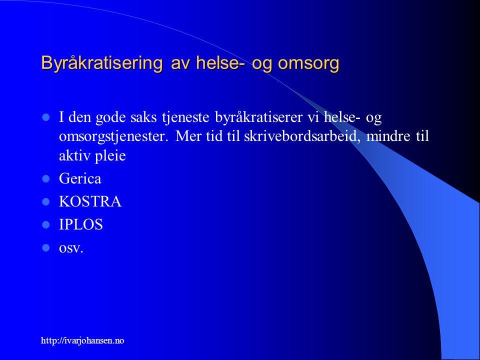 http://ivarjohansen.no Byråkratisering av helse- og omsorg I den gode saks tjeneste byråkratiserer vi helse- og omsorgstjenester. Mer tid til skrivebo