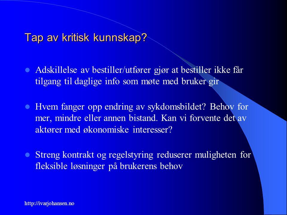 http://ivarjohansen.no Tap av kritisk kunnskap? Adskillelse av bestiller/utfører gjør at bestiller ikke får tilgang til daglige info som møte med bruk