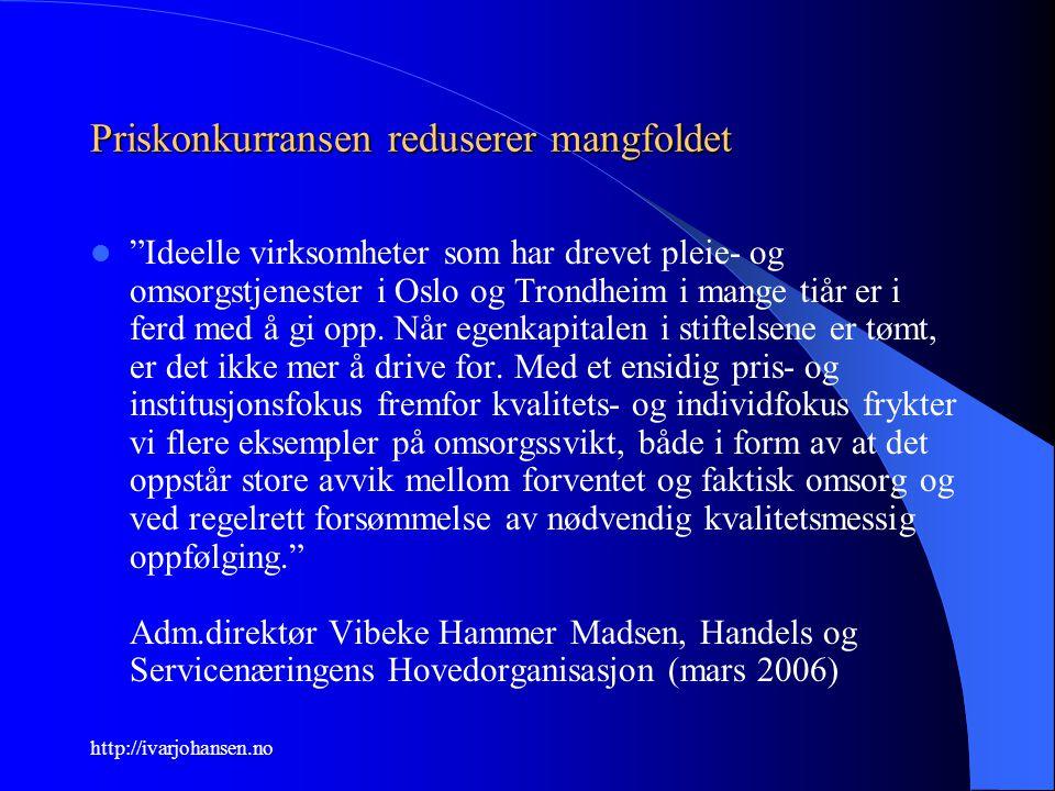 """http://ivarjohansen.no Priskonkurransen reduserer mangfoldet """"Ideelle virksomheter som har drevet pleie- og omsorgstjenester i Oslo og Trondheim i man"""