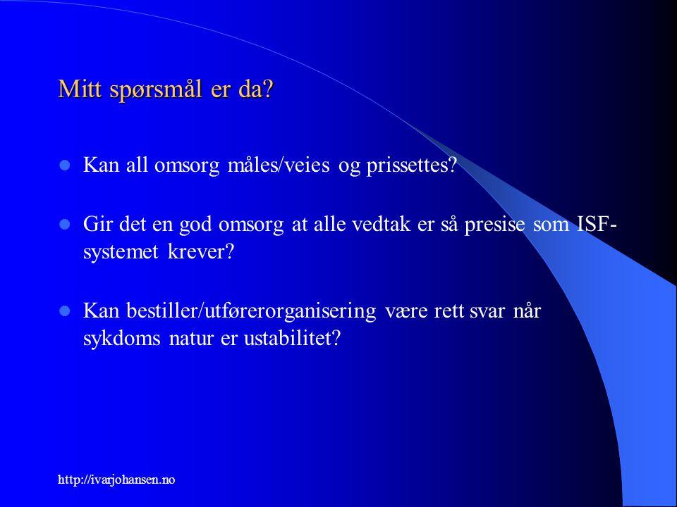 http://ivarjohansen.no Mitt spørsmål er da? Kan all omsorg måles/veies og prissettes? Gir det en god omsorg at alle vedtak er så presise som ISF- syst