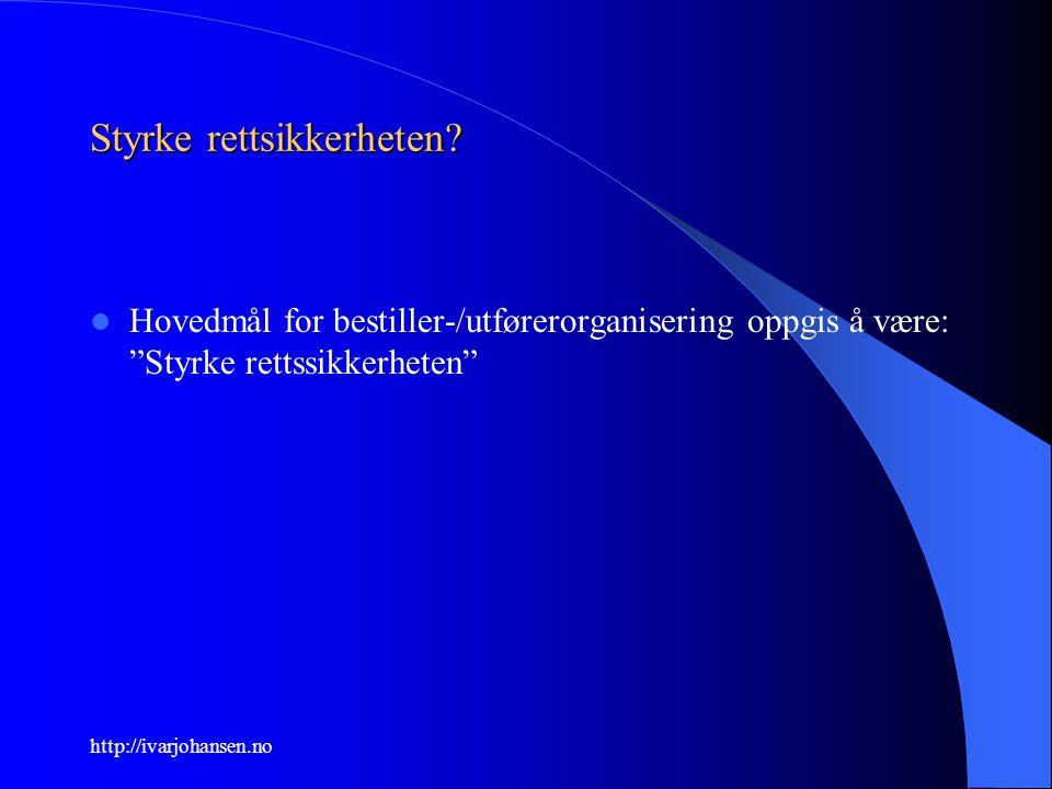 """http://ivarjohansen.no Styrke rettsikkerheten? Hovedmål for bestiller-/utførerorganisering oppgis å være: """"Styrke rettssikkerheten"""""""