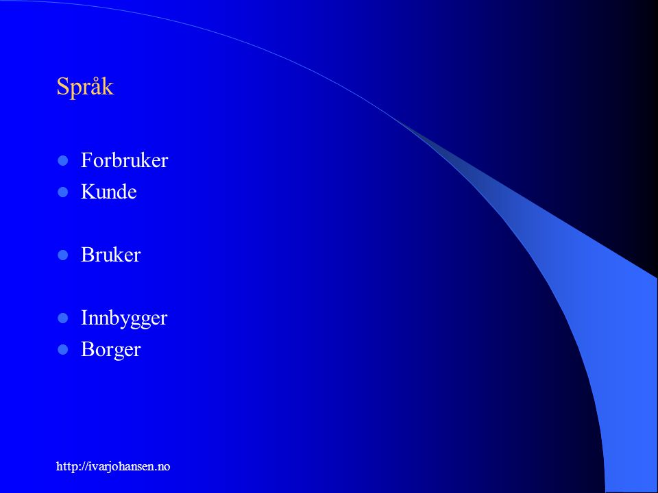 http://ivarjohansen.no Språk Forbruker Kunde Bruker Innbygger Borger