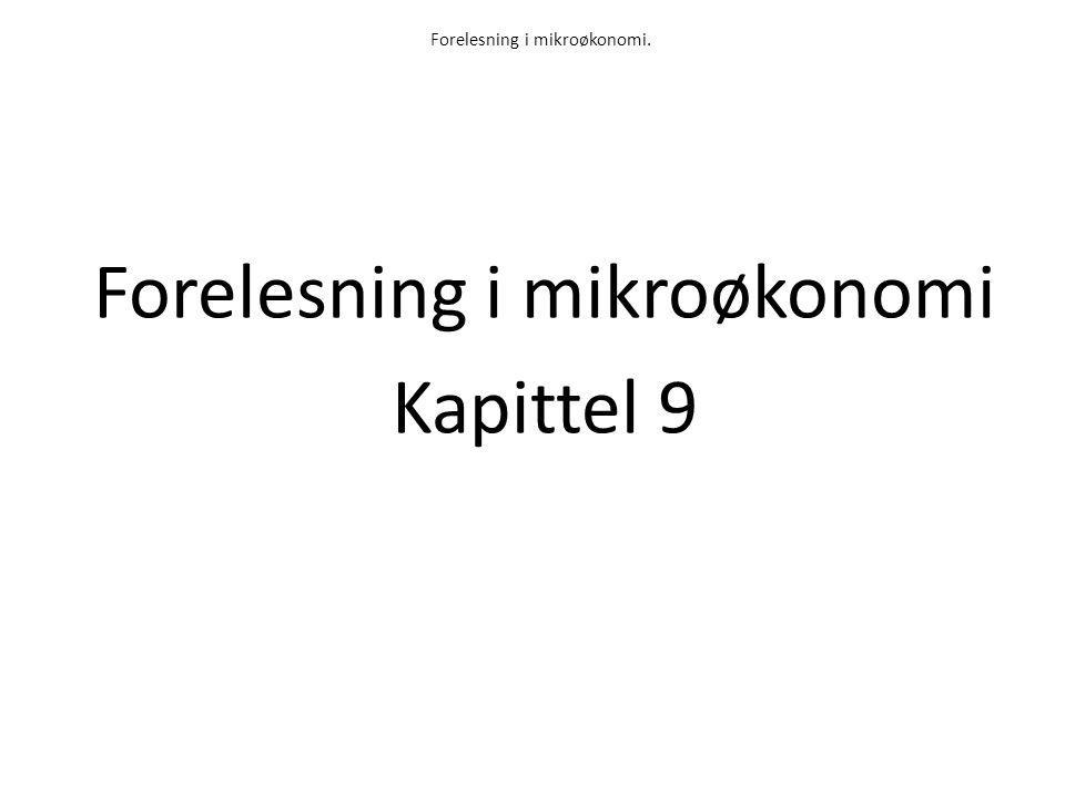 Forelesning i mikroøkonomi. Forelesning i mikroøkonomi Kapittel 9