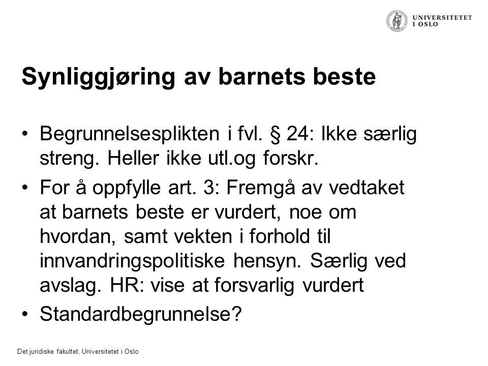 Det juridiske fakultet, Universitetet i Oslo Synliggjøring av barnets beste Begrunnelsesplikten i fvl. § 24: Ikke særlig streng. Heller ikke utl.og fo