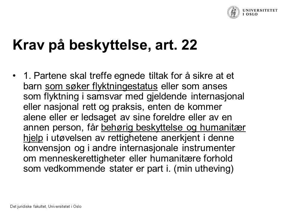 Det juridiske fakultet, Universitetet i Oslo Krav på beskyttelse, art. 22 1. Partene skal treffe egnede tiltak for å sikre at et barn som søker flyktn