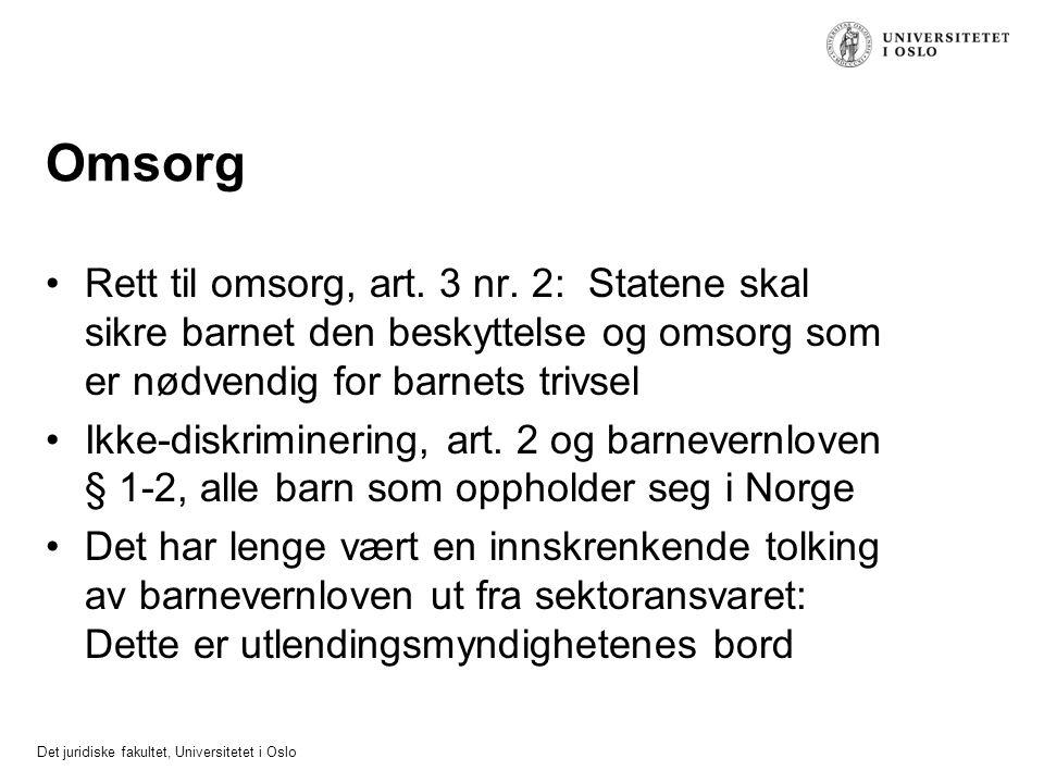 Det juridiske fakultet, Universitetet i Oslo Omsorg Rett til omsorg, art. 3 nr. 2: Statene skal sikre barnet den beskyttelse og omsorg som er nødvendi