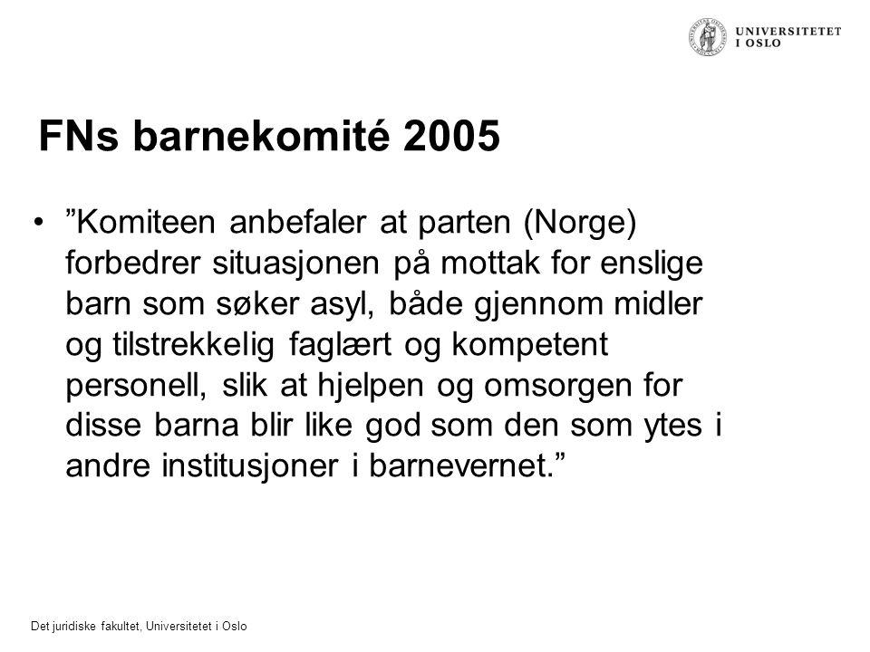 "Det juridiske fakultet, Universitetet i Oslo FNs barnekomité 2005 ""Komiteen anbefaler at parten (Norge) forbedrer situasjonen på mottak for enslige ba"