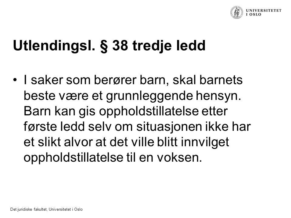 Det juridiske fakultet, Universitetet i Oslo Utlendingsl. § 38 tredje ledd I saker som berører barn, skal barnets beste være et grunnleggende hensyn.