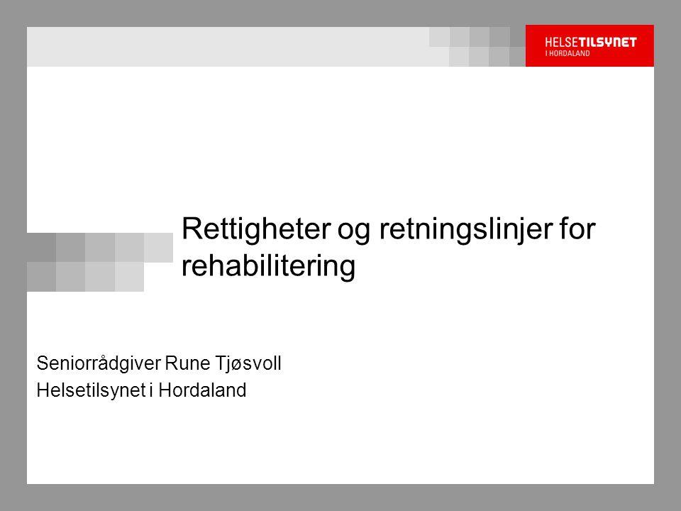 Rettigheter og retningslinjer for rehabilitering Seniorrådgiver Rune Tjøsvoll Helsetilsynet i Hordaland