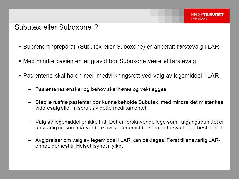 Subutex eller Suboxone ?  Buprenorfinpreparat (Subutex eller Suboxone) er anbefalt førstevalg i LAR  Med mindre pasienten er gravid bør Suboxone vær