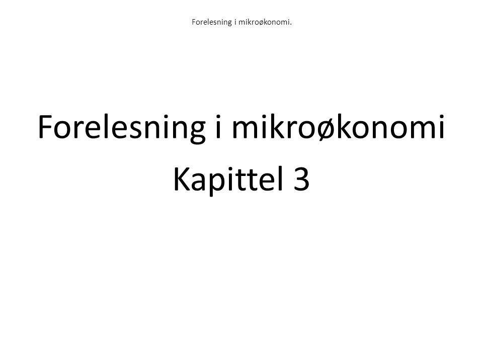 Forelesning i mikroøkonomi. Forelesning i mikroøkonomi Kapittel 3