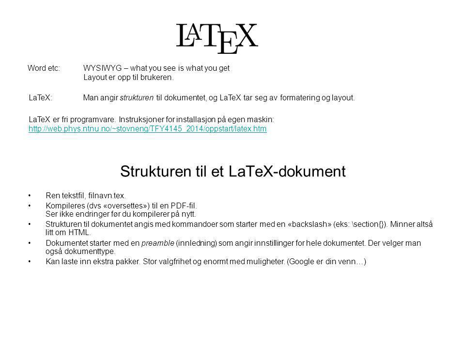 WYSIWYG – what you see is what you get Layout er opp til brukeren. Word etc: LaTeX:Man angir strukturen til dokumentet, og LaTeX tar seg av formaterin