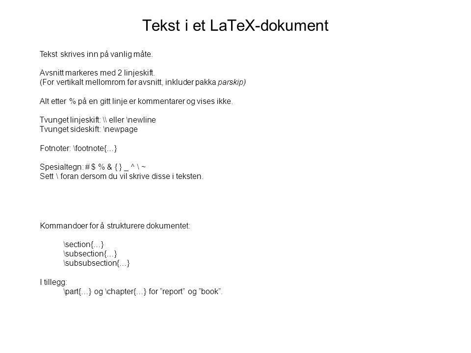 Tekst i et LaTeX-dokument Tekst skrives inn på vanlig måte. Avsnitt markeres med 2 linjeskift. (For vertikalt mellomrom før avsnitt, inkluder pakka pa