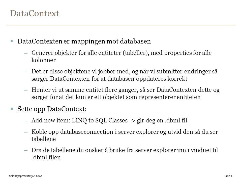 DataContext  DataContexten er mappingen mot databasen –Generer objekter for alle entiteter (tabeller), med properties for alle kolonner –Det er disse