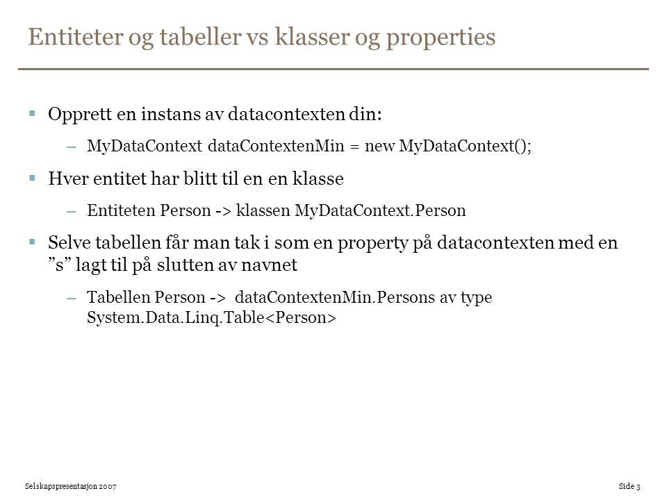 Entiteter og tabeller vs klasser og properties  Opprett en instans av datacontexten din: –MyDataContext dataContextenMin = new MyDataContext();  Hve