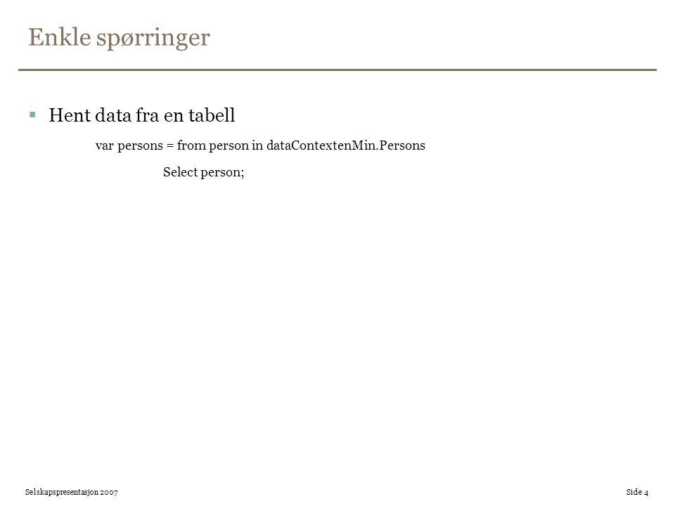 Enkle spørringer  Sett inn data in en tabell ved å opprette en ny instans av en entitet og bruke InsertOnSubmit på tabellen og SubmitChanges på datacontexten Person nyPerson = new Person(){Navn = Per }; dataContextenMin.Persons.InsertOnSubmit(nyPerson); dataContextenMin.SubmitChanges(); Selskapspresentasjon 2007 Side 5