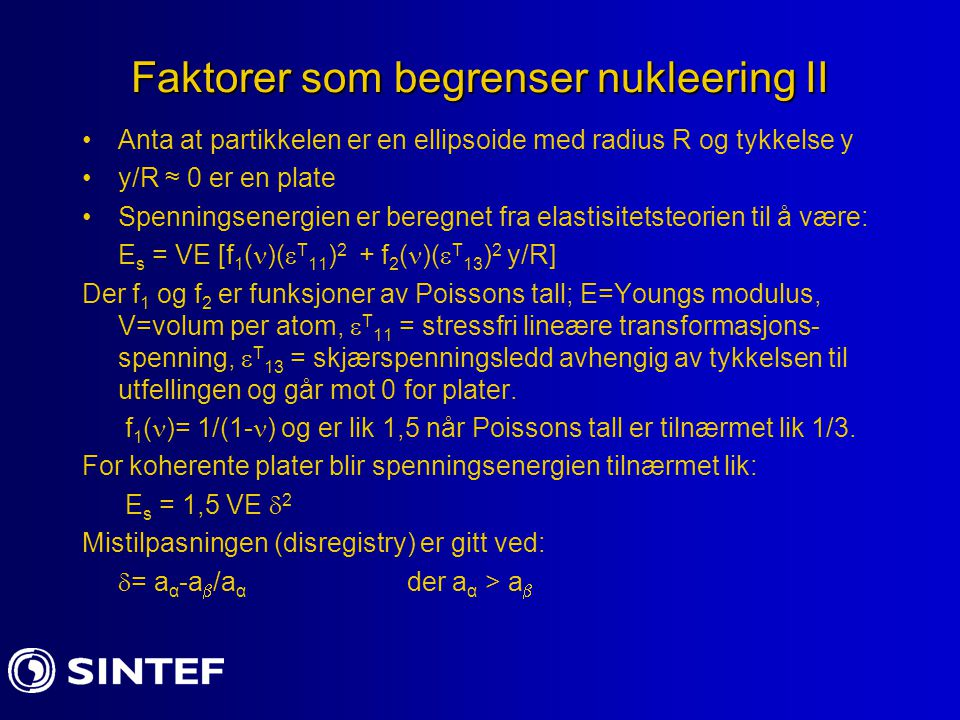 Faktorer som begrenser nukleering II Anta at partikkelen er en ellipsoide med radius R og tykkelse y y/R ≈ 0 er en plate Spenningsenergien er beregnet