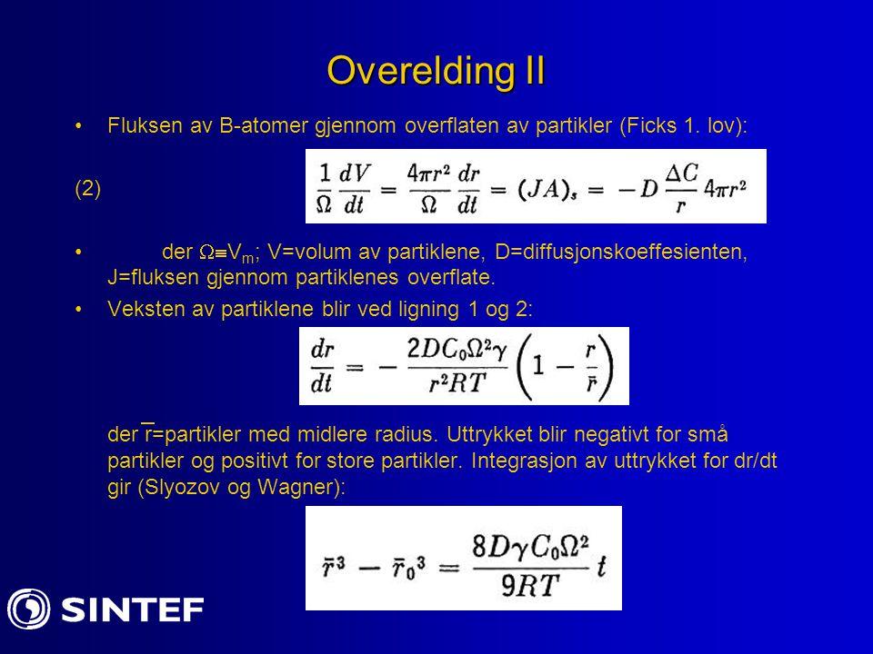 Overelding II Fluksen av B-atomer gjennom overflaten av partikler (Ficks 1. lov): (2) der  V m ; V=volum av partiklene, D=diffusjonskoeffesienten, J