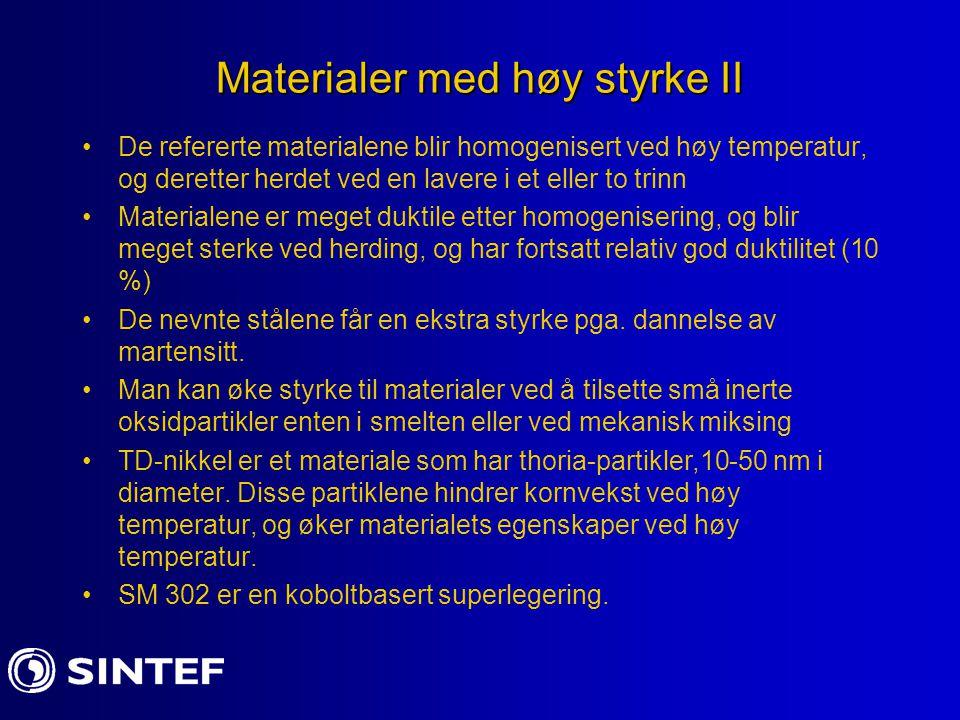 Materialer med høy styrke II De refererte materialene blir homogenisert ved høy temperatur, og deretter herdet ved en lavere i et eller to trinn Mater