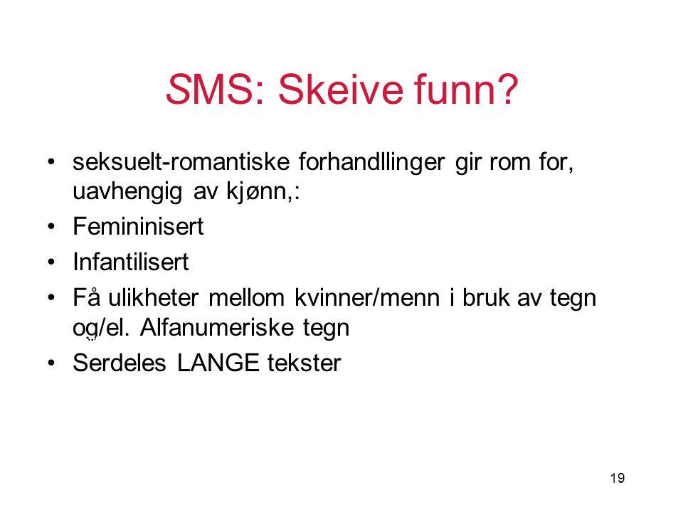 19 SMS: Skeive funn? seksuelt-romantiske forhandllinger gir rom for, uavhengig av kjønn,: Femininisert Infantilisert Få ulikheter mellom kvinner/menn