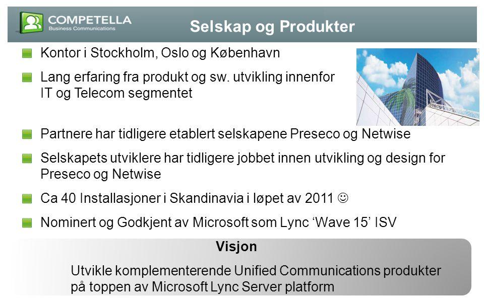 Kontor i Stockholm, Oslo og København Lang erfaring fra produkt og sw. utvikling innenfor IT og Telecom segmentet Partnere har tidligere etablert sels