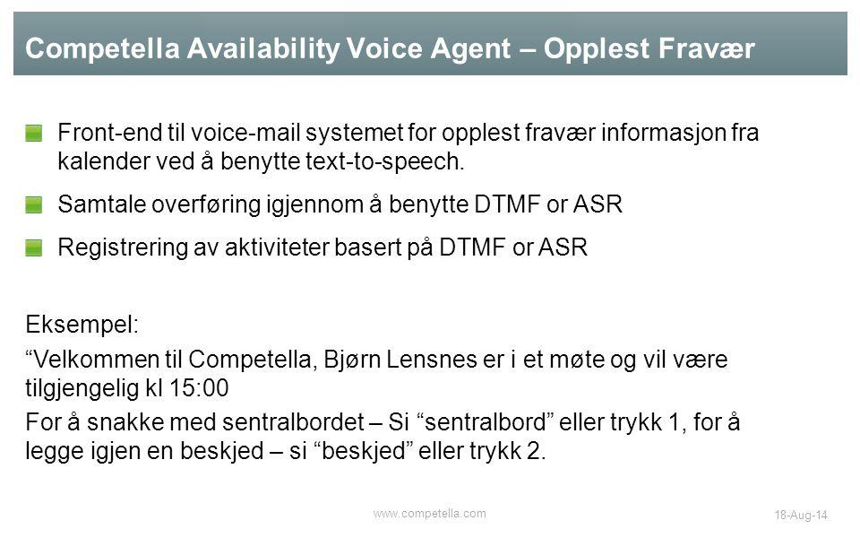 Competella Availability Voice Agent – Opplest Fravær www.competella.com 18-Aug-14 Front-end til voice-mail systemet for opplest fravær informasjon fra