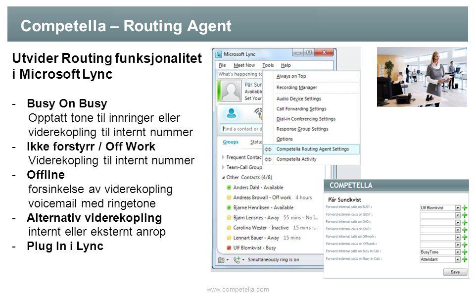 Competella – Routing Agent www.competella.com Utvider Routing funksjonalitet i Microsoft Lync -Busy On Busy Opptatt tone til innringer eller viderekop